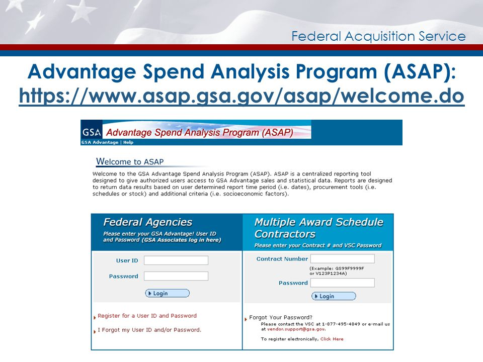 Federal Acquisition Service Advantage Spend Analysis Program (ASAP): https://www.asap.gsa.gov/asap/welcome.do https://www.asap.gsa.gov/asap/welcome.do