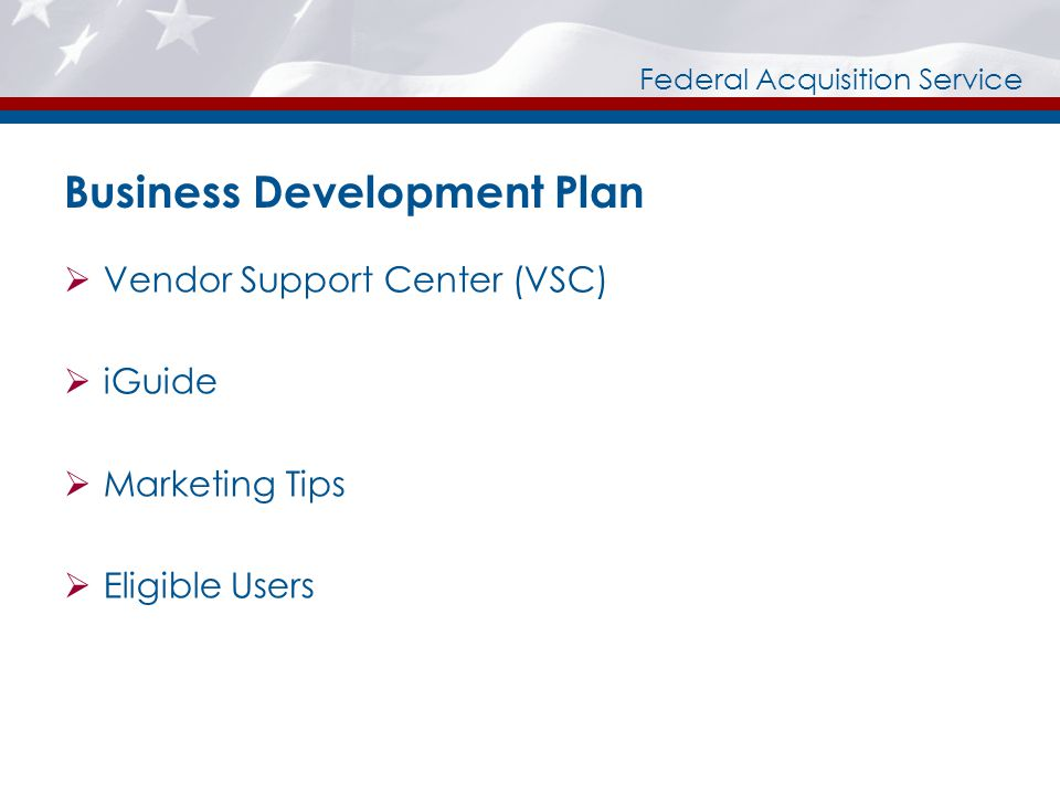 Federal Acquisition Service Business Development Plan Vendor Support Center (VSC) iGuide Marketing Tips Eligible Users