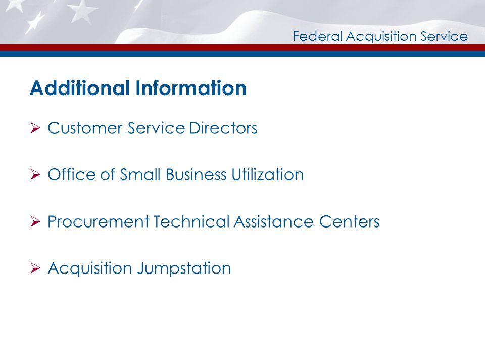 Federal Acquisition Service Additional Information Customer Service Directors Office of Small Business Utilization Procurement Technical Assistance Centers Acquisition Jumpstation