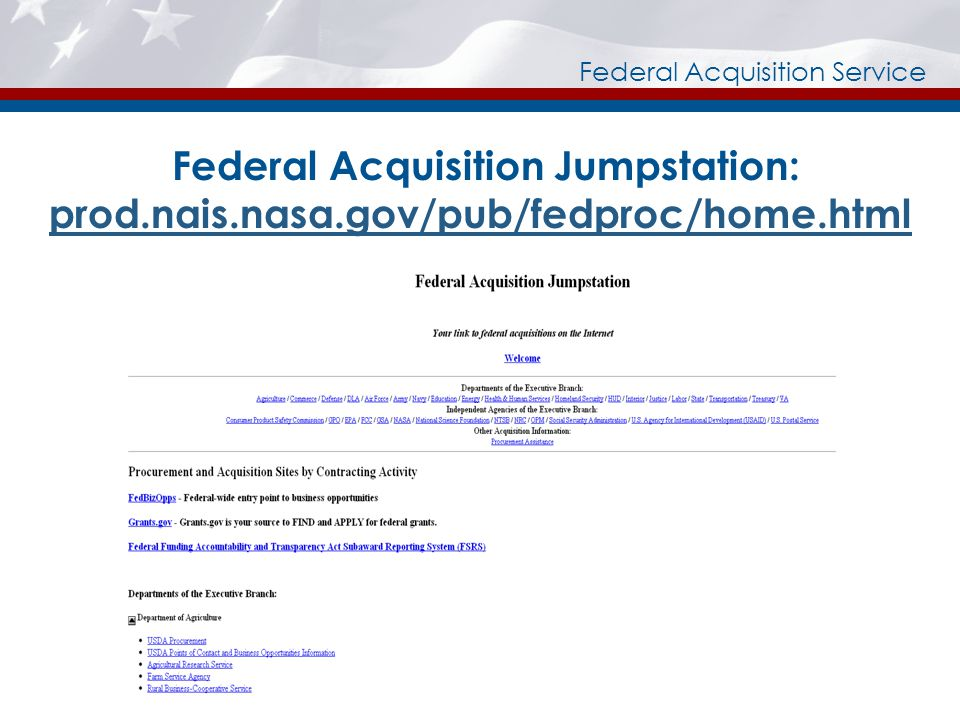 Federal Acquisition Service Federal Acquisition Jumpstation: prod.nais.nasa.gov/pub/fedproc/home.html prod.nais.nasa.gov/pub/fedproc/home.html