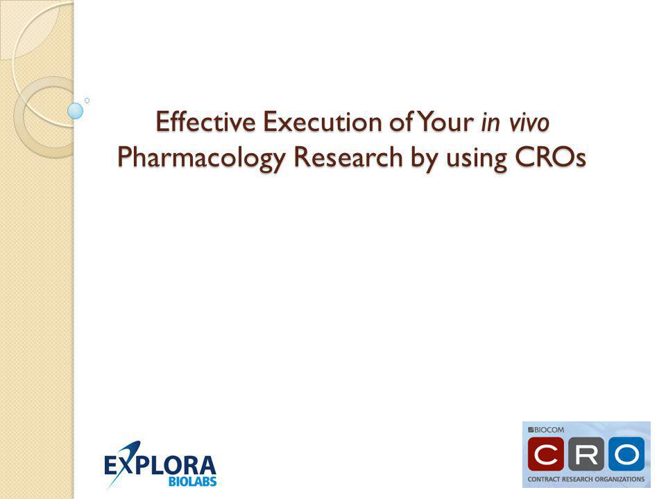 Effective Execution of Your in vivo Pharmacology Research by using CROs