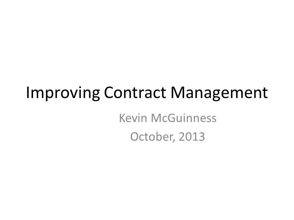 Improving Contract Management Kevin McGuinness October, 2013