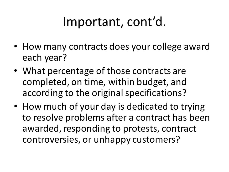 Important, contd. How many contracts does your college award each year? What percentage of those contracts are completed, on time, within budget, and