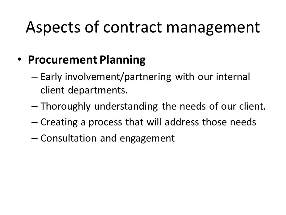 Aspects of contract management Procurement Planning – Early involvement/partnering with our internal client departments.