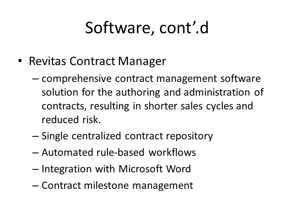 Software, cont.d Revitas Contract Manager – comprehensive contract management software solution for the authoring and administration of contracts, res