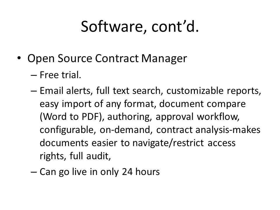 Software, contd. Open Source Contract Manager – Free trial. – Email alerts, full text search, customizable reports, easy import of any format, documen