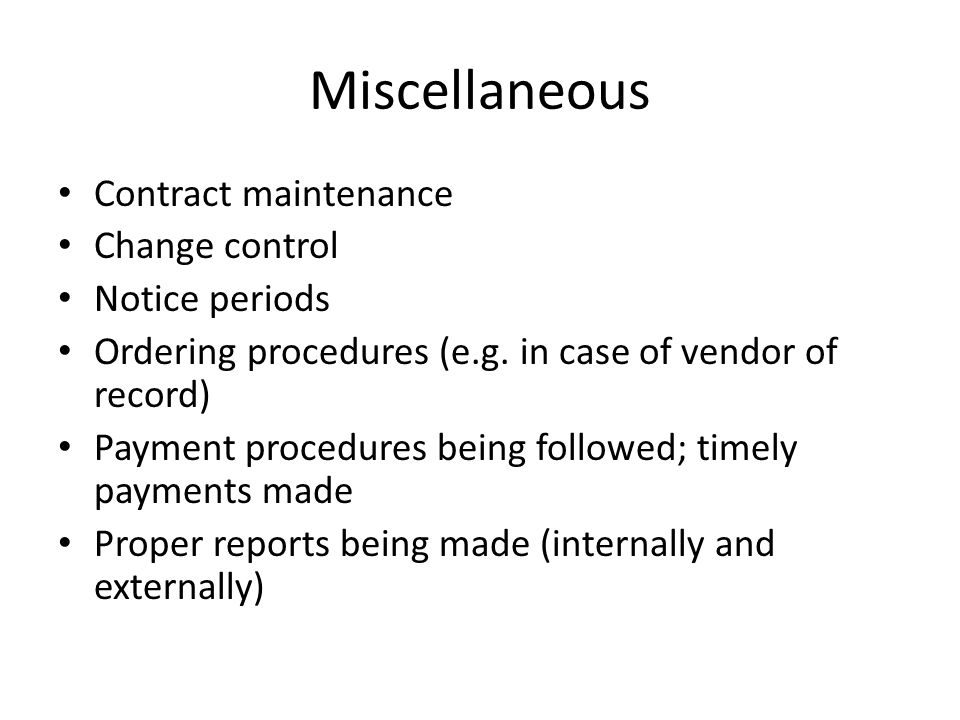 Miscellaneous Contract maintenance Change control Notice periods Ordering procedures (e.g. in case of vendor of record) Payment procedures being follo