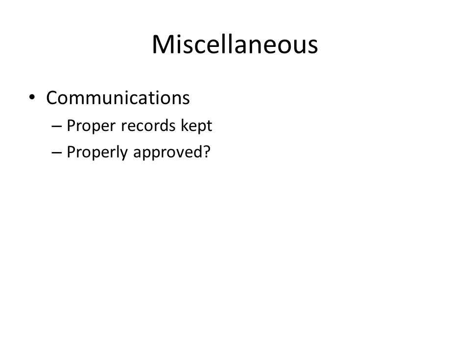 Miscellaneous Communications – Proper records kept – Properly approved?