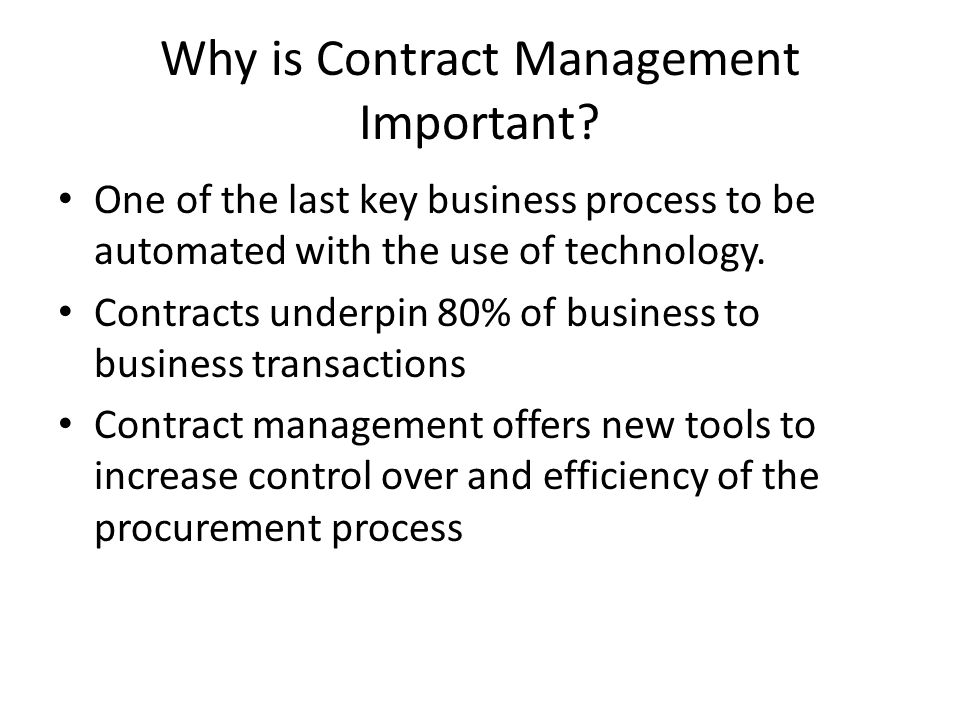 Why is Contract Management Important? One of the last key business process to be automated with the use of technology. Contracts underpin 80% of busin