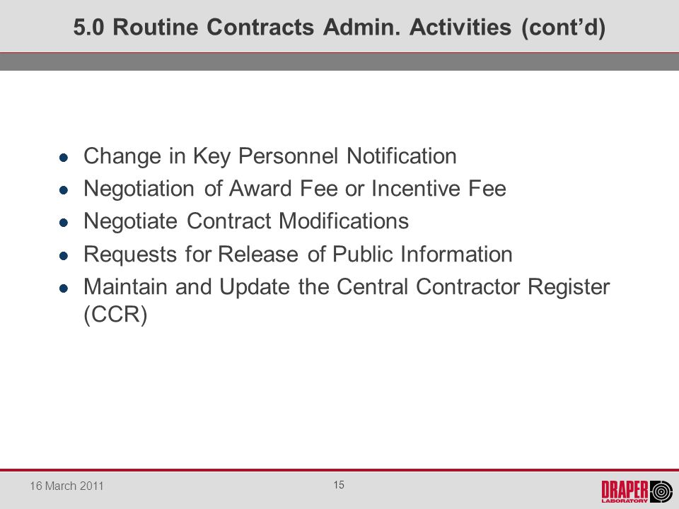 Change in Key Personnel Notification Negotiation of Award Fee or Incentive Fee Negotiate Contract Modifications Requests for Release of Public Information Maintain and Update the Central Contractor Register (CCR) 5.0 Routine Contracts Admin.