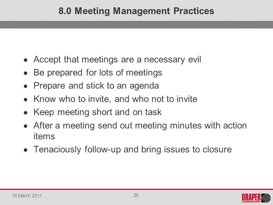 Accept that meetings are a necessary evil Be prepared for lots of meetings Prepare and stick to an agenda Know who to invite, and who not to invite Ke
