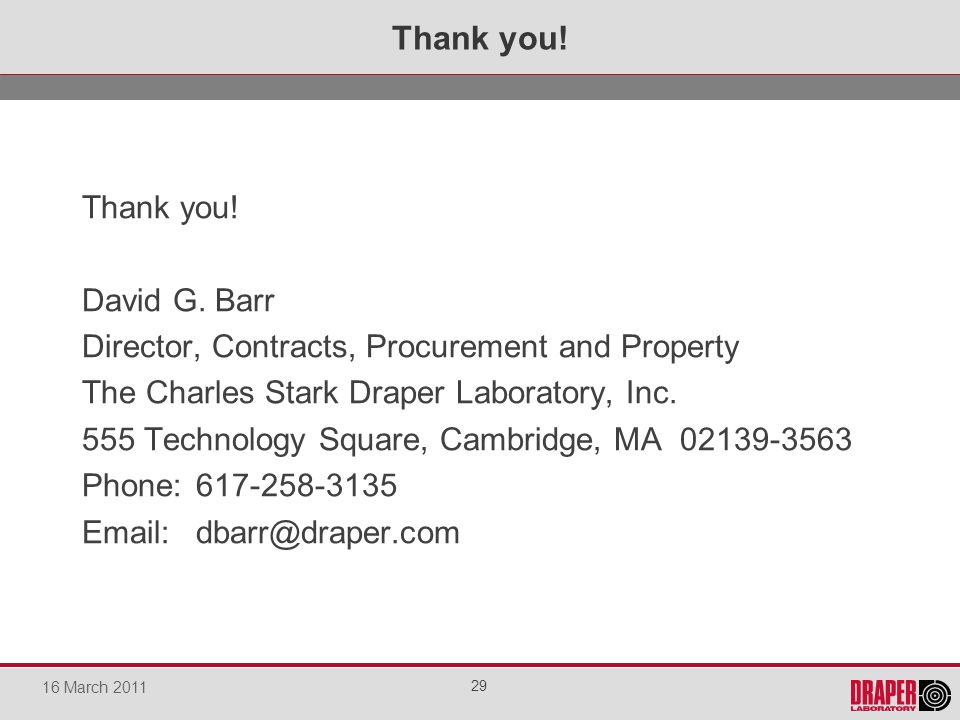 Thank you! David G. Barr Director, Contracts, Procurement and Property The Charles Stark Draper Laboratory, Inc. 555 Technology Square, Cambridge, MA