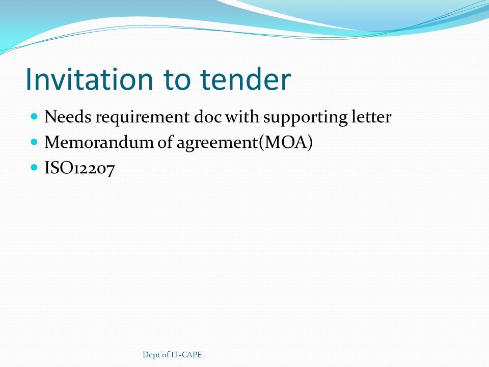 Invitation to tender Needs requirement doc with supporting letter Memorandum of agreement(MOA) ISO12207 Dept of IT-CAPE