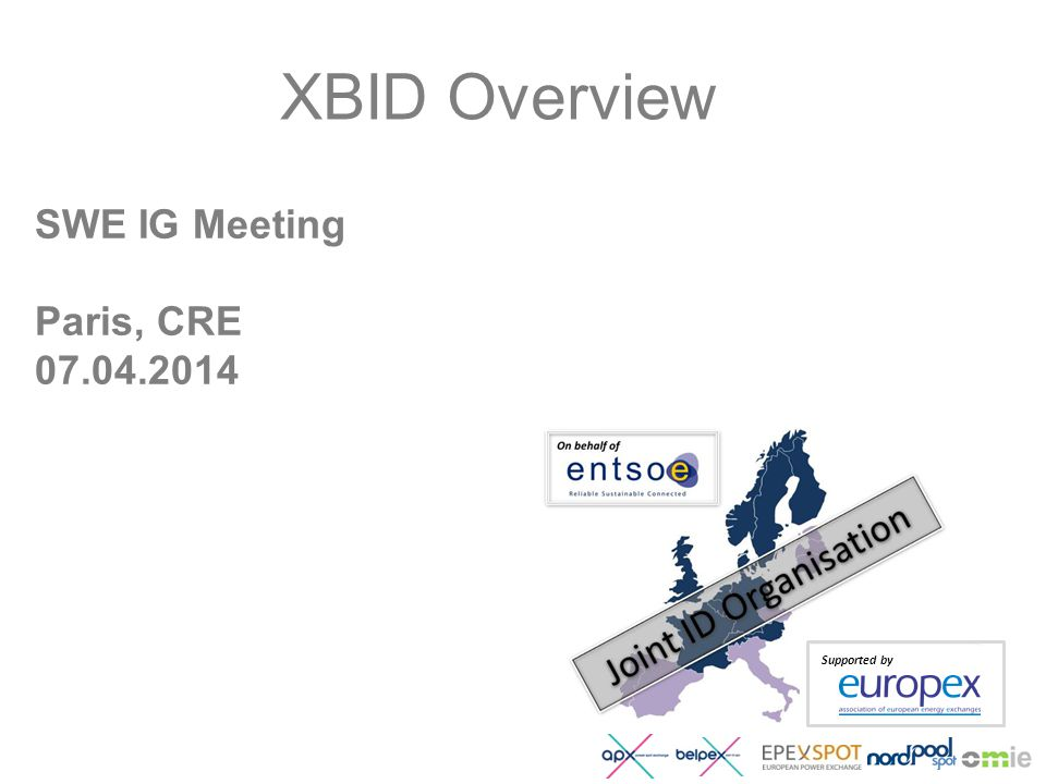 SWE IG Meeting Paris, CRE 07.04.2014 XBID Overview Supported by