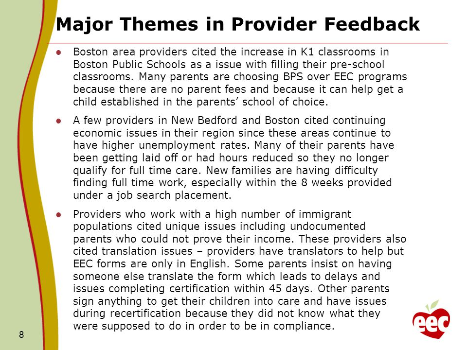 Major Themes in Provider Feedback Boston area providers cited the increase in K1 classrooms in Boston Public Schools as a issue with filling their pre-school classrooms.