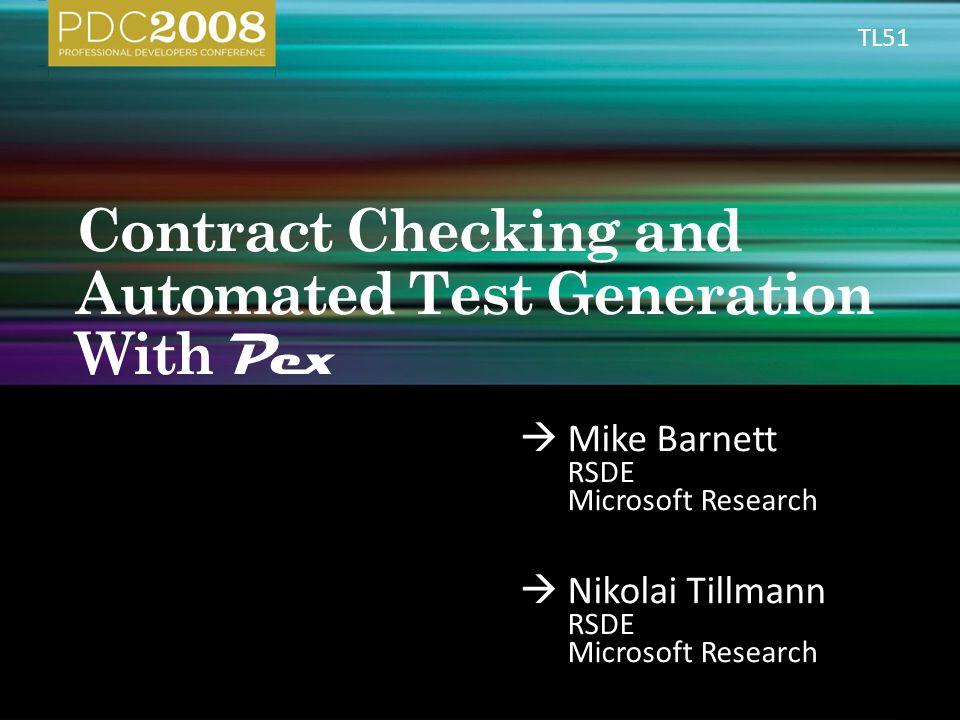 Mike Barnett RSDE Microsoft Research Nikolai Tillmann RSDE Microsoft Research TL51