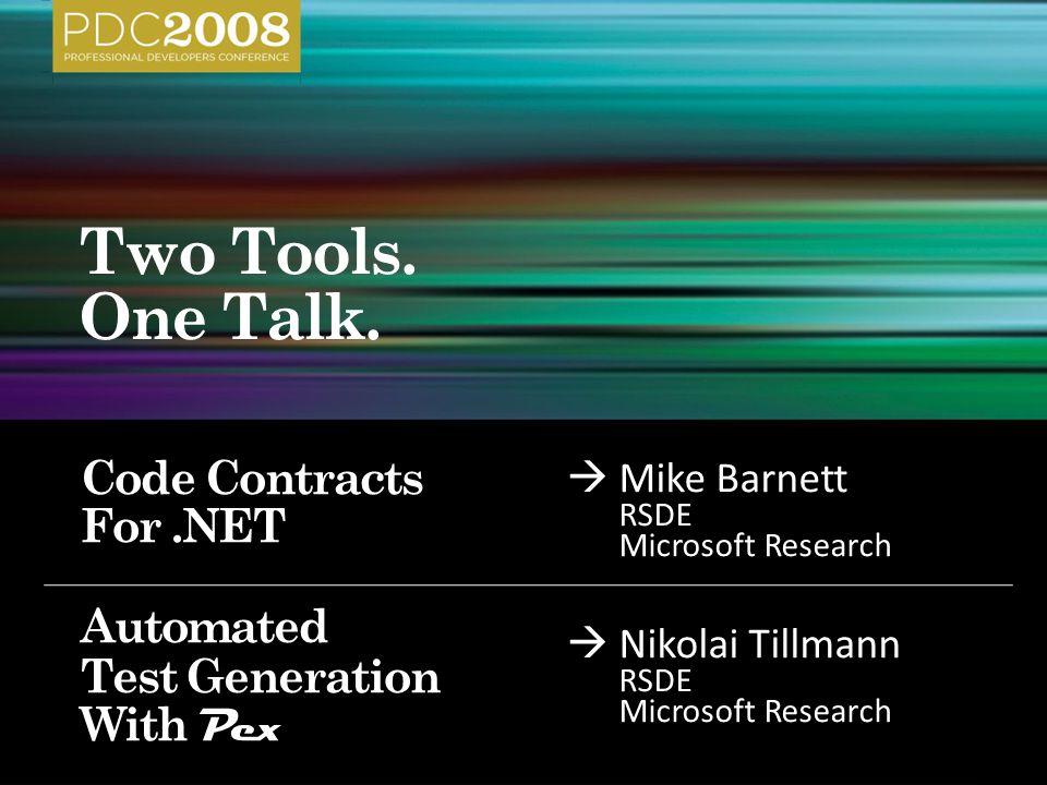 Mike Barnett RSDE Microsoft Research Nikolai Tillmann RSDE Microsoft Research