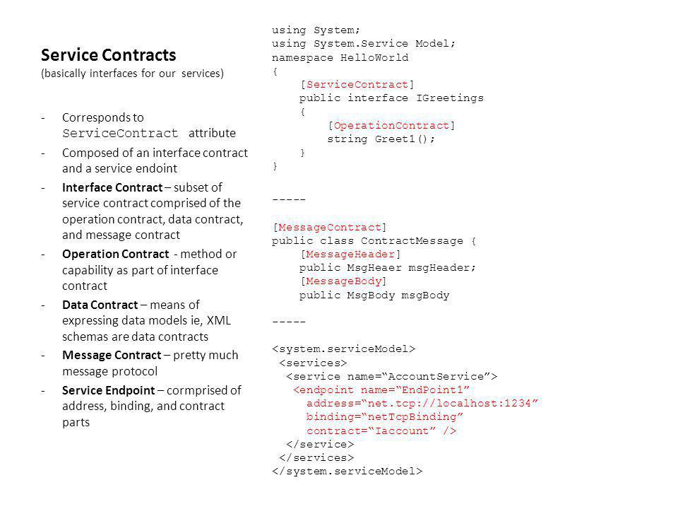 Contract-First approach Create or Reuse Data Contract Create Message Contract Create Interface Contract allows for standardized service contracts (possibly on industry standards etc.) Canonical Schemas // XML Schemas // establishes structure and validation rules, can also define data models