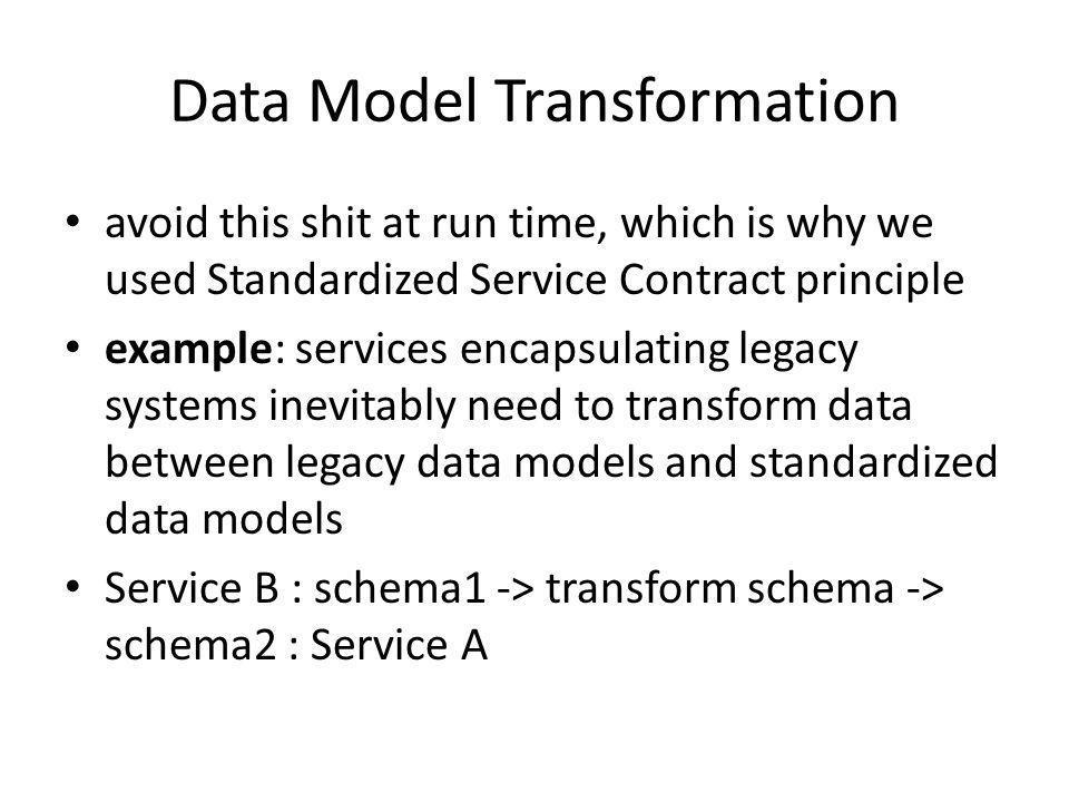 Data Model Transformation three ways to apply DMT – object-to-object – XML message serialized into object, translated into another object, serialized back into XML – LINQ-XML – irrelevant – XSLT Transformation - irrevenat