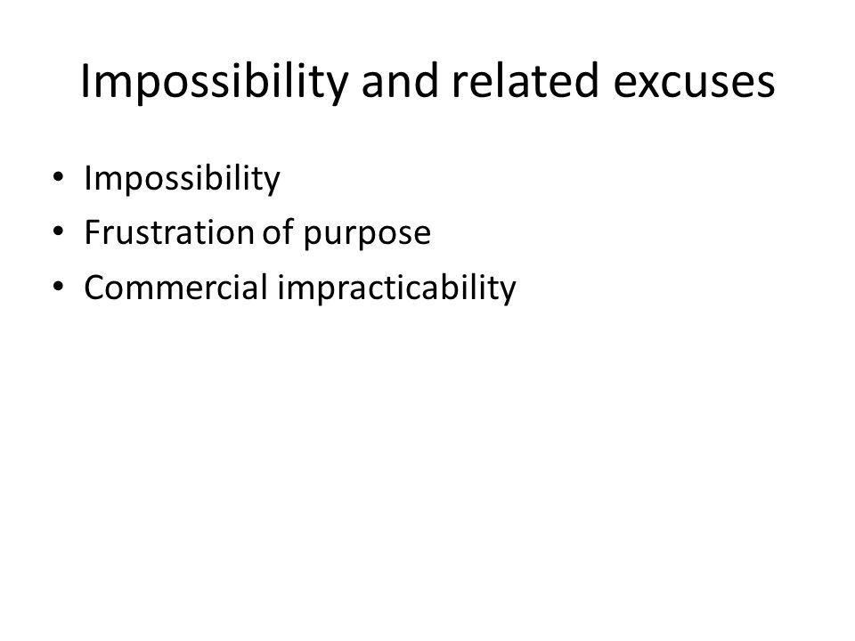 Impossibility and related excuses Impossibility Frustration of purpose Commercial impracticability