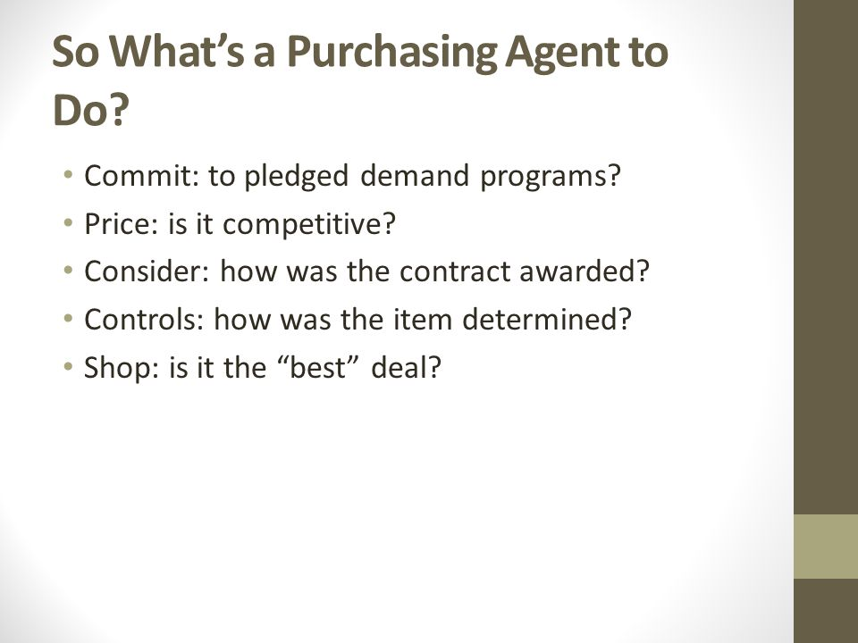 So Whats a Purchasing Agent to Do.Commit: to pledged demand programs.