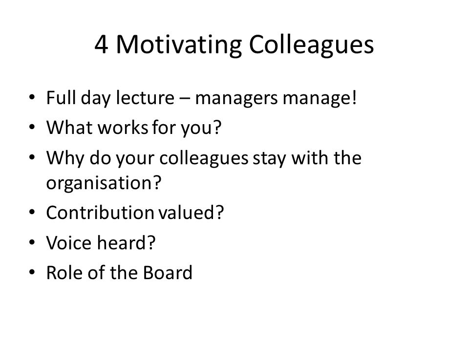 4 Motivating Colleagues Full day lecture – managers manage.