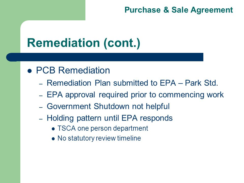Purchase & Sale Agreement Remediation (cont.) PCB Remediation – Remediation Plan submitted to EPA – Park Std.