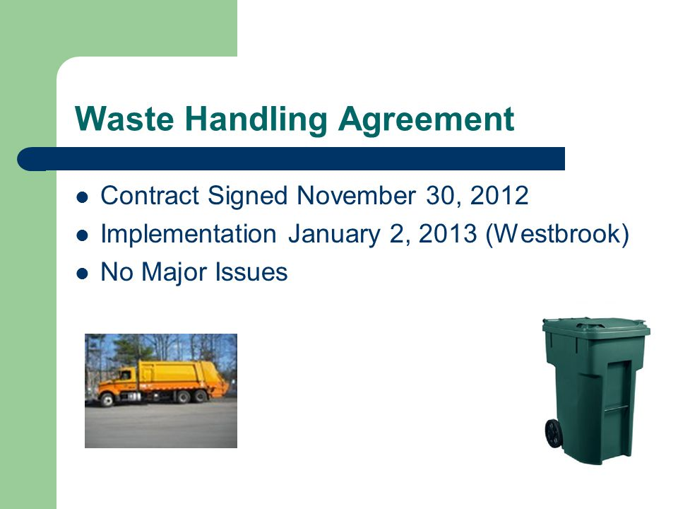 Waste Handling Agreement Contract Signed November 30, 2012 Implementation January 2, 2013 (Westbrook) No Major Issues