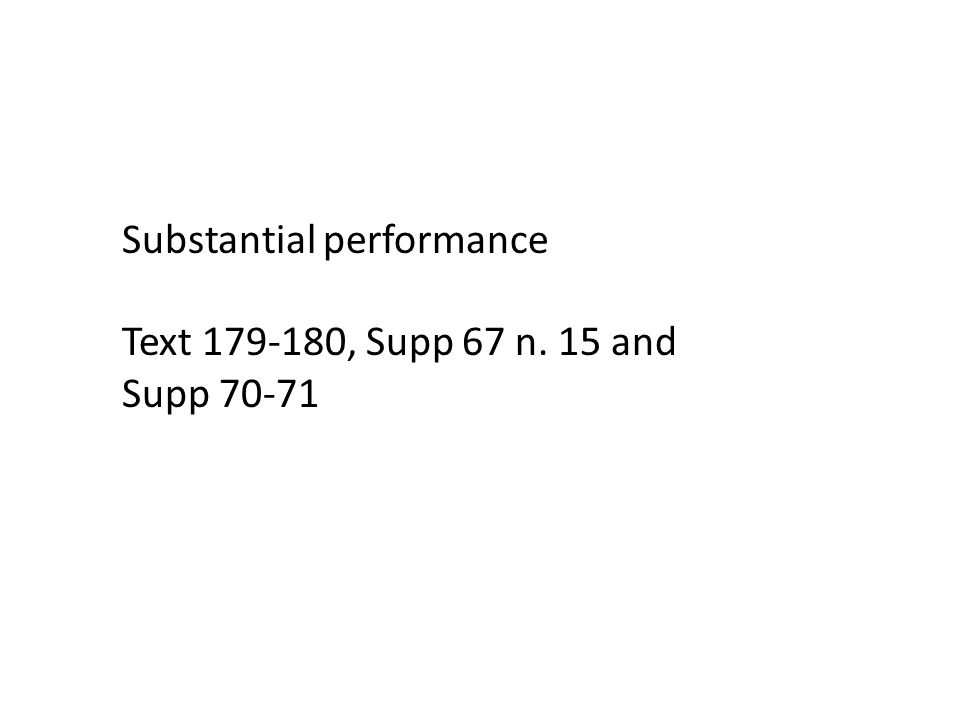 Substantial performance Text 179-180, Supp 67 n. 15 and Supp 70-71