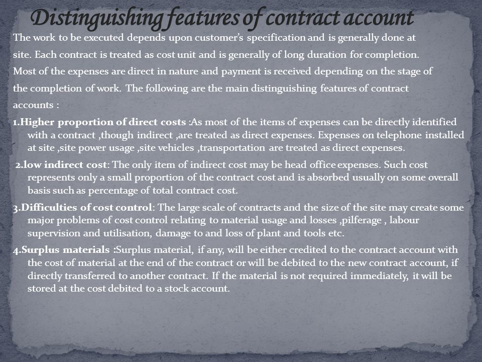There are certain similarities in job and contract costing.