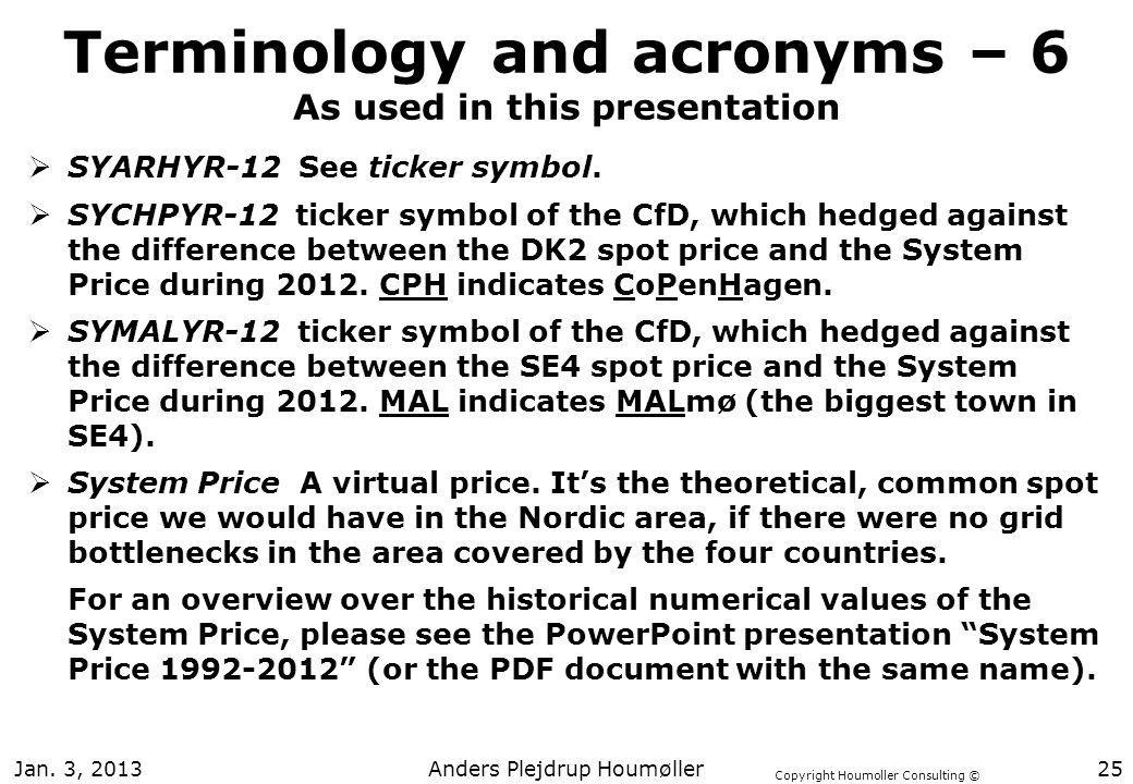 Copyright Houmoller Consulting © Terminology and acronyms – 6 As used in this presentation SYARHYR-12 See ticker symbol. SYCHPYR-12 ticker symbol of t