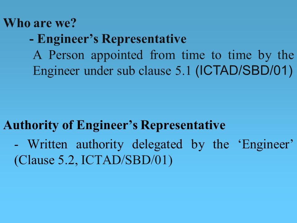 Authority of Engineers Representative - Written authority delegated by the Engineer (Clause 5.2, ICTAD/SBD/01) Who are we.