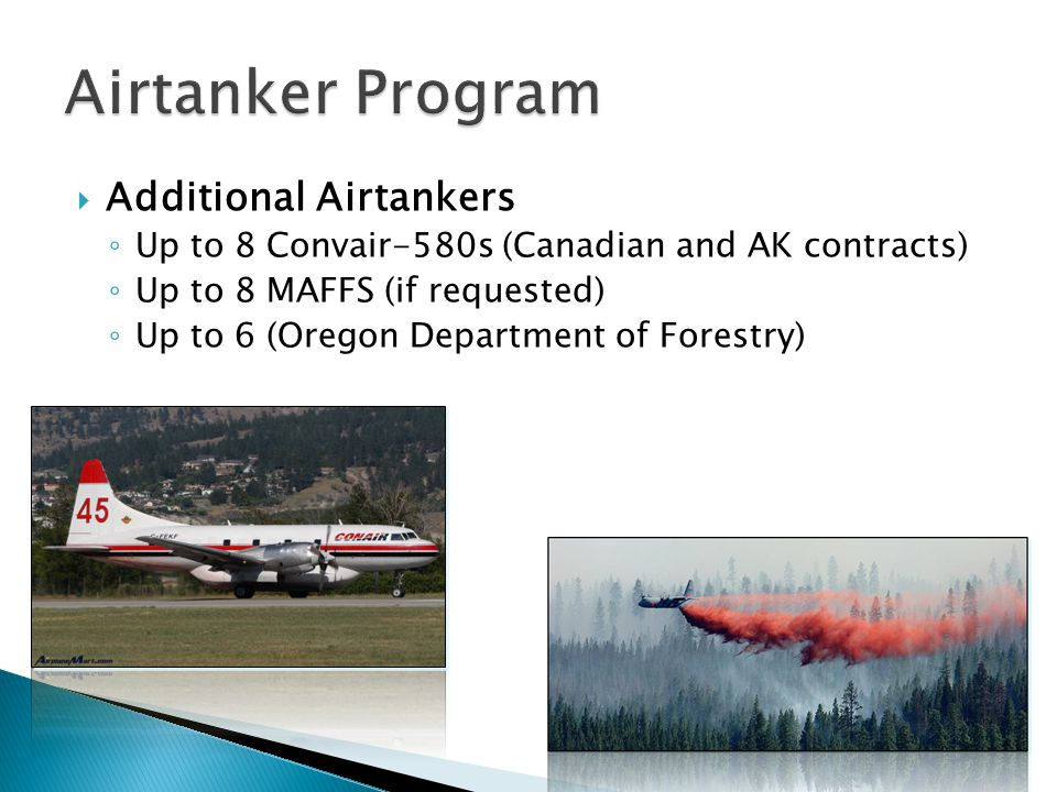 Additional Airtankers Up to 8 Convair-580s (Canadian and AK contracts) Up to 8 MAFFS (if requested) Up to 6 (Oregon Department of Forestry) MD-87 BAe-