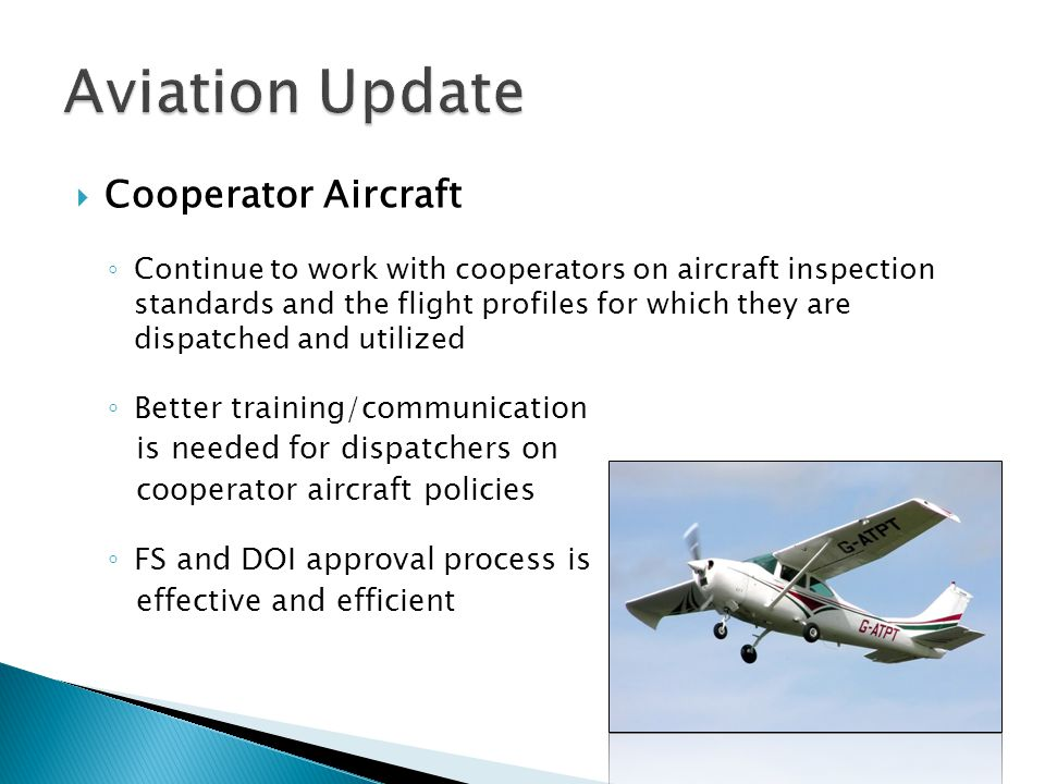 Cooperator Aircraft Continue to work with cooperators on aircraft inspection standards and the flight profiles for which they are dispatched and utili