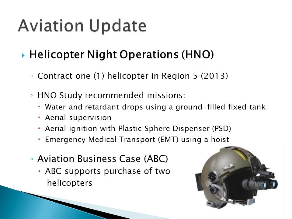 Helicopter Night Operations (HNO) Contract one (1) helicopter in Region 5 (2013) HNO Study recommended missions: Water and retardant drops using a gro