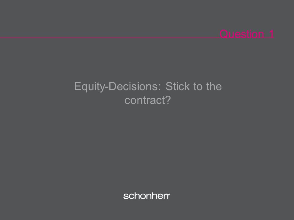 Question 1 Equity-Decisions: Stick to the contract