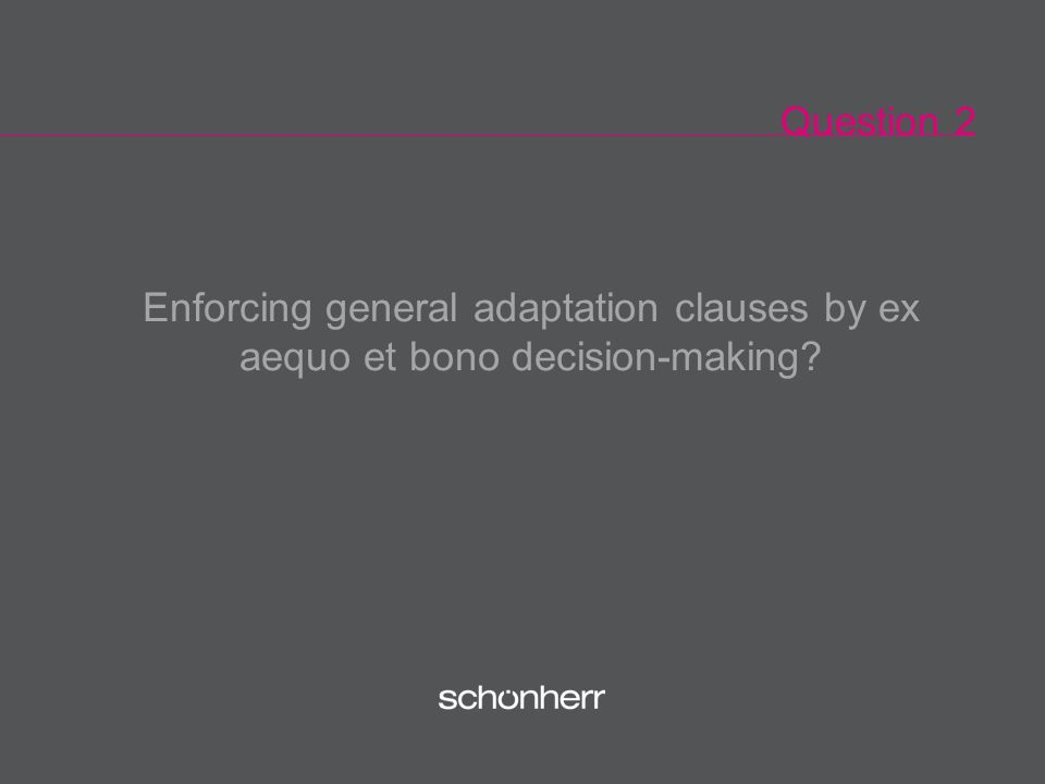 Question 2 Enforcing general adaptation clauses by ex aequo et bono decision-making