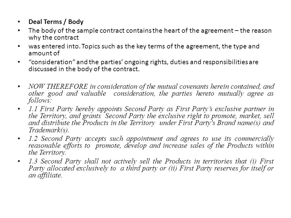 Deal Terms / Body The body of the sample contract contains the heart of the agreement – the reason why the contract was entered into.