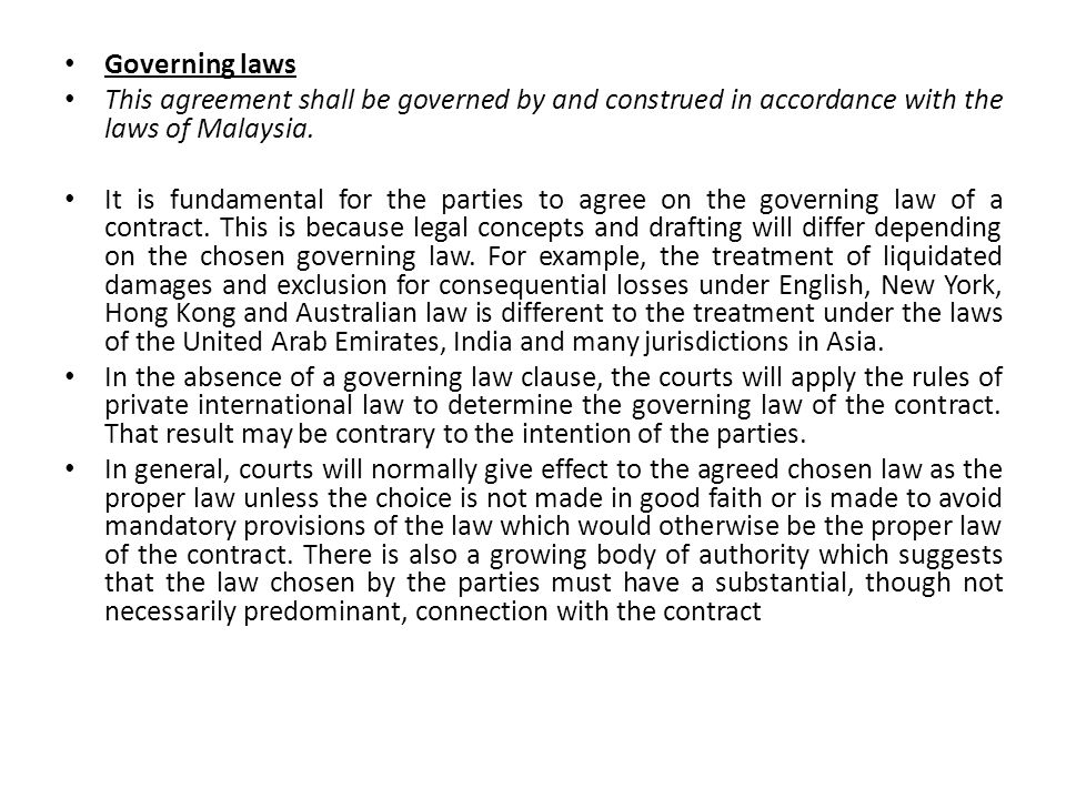 Governing laws This agreement shall be governed by and construed in accordance with the laws of Malaysia.
