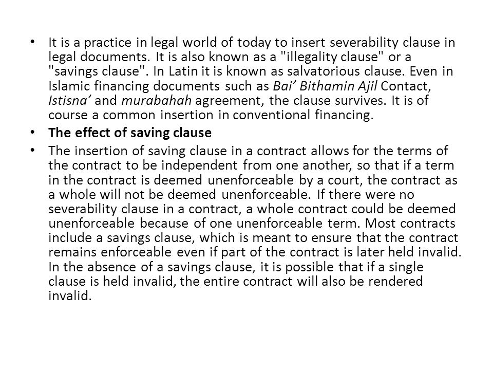 It is a practice in legal world of today to insert severability clause in legal documents.