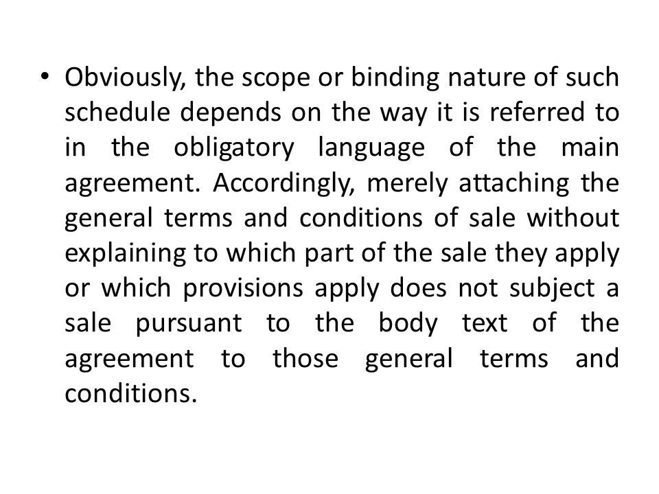 Obviously, the scope or binding nature of such schedule depends on the way it is referred to in the obligatory language of the main agreement.