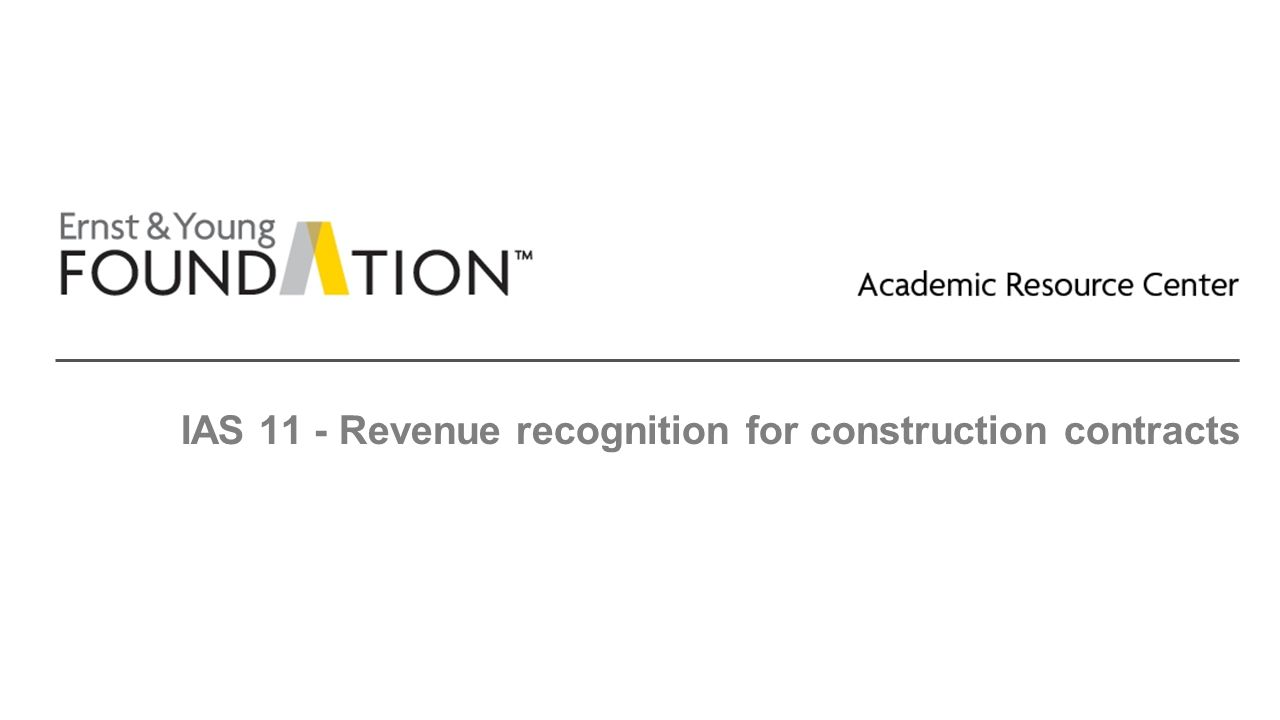 Academic Resource Center Revenue recognition including construction contracts Page 12 Revenue on construction contract example Example 6 solution: The first scenario uses the percentage-of-completion, revenue-cost approach since that is the only approach allowed using IFRS.
