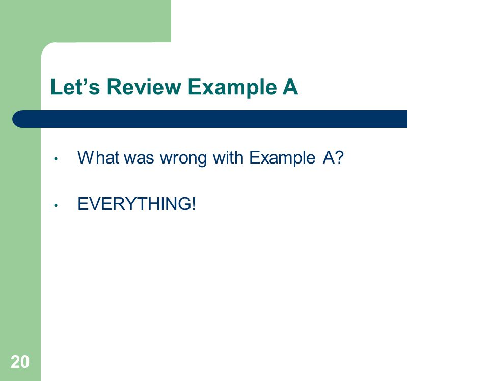 20 Lets Review Example A What was wrong with Example A EVERYTHING!