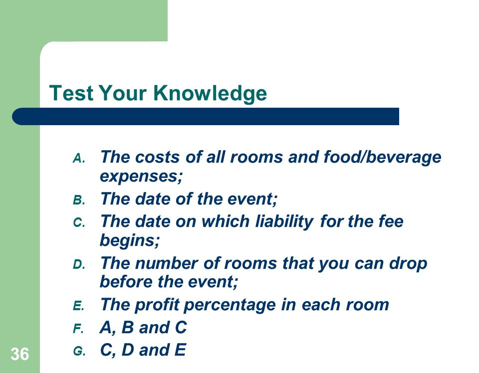 36 Test Your Knowledge A. The costs of all rooms and food/beverage expenses; B.