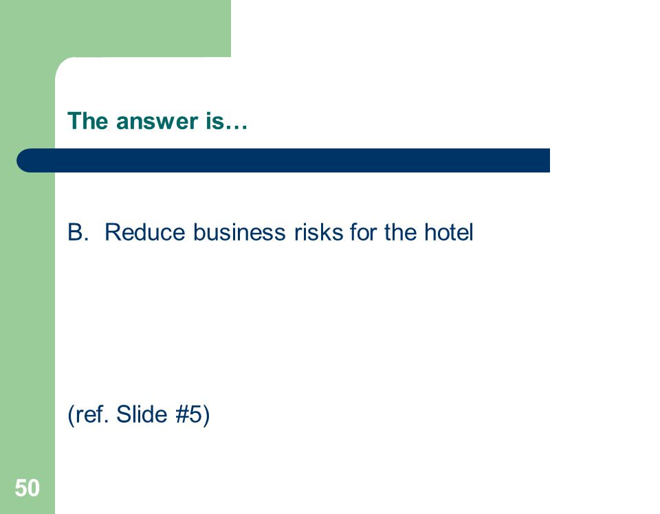 B.Reduce business risks for the hotel (ref. Slide #5) 50