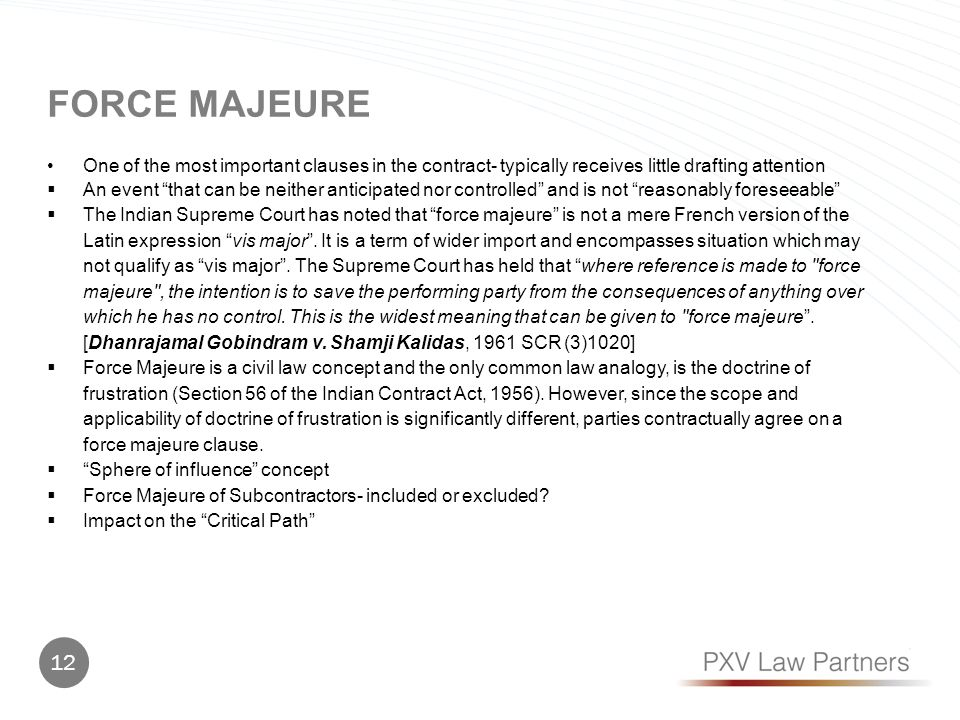FORCE MAJEURE One of the most important clauses in the contract- typically receives little drafting attention An event that can be neither anticipated