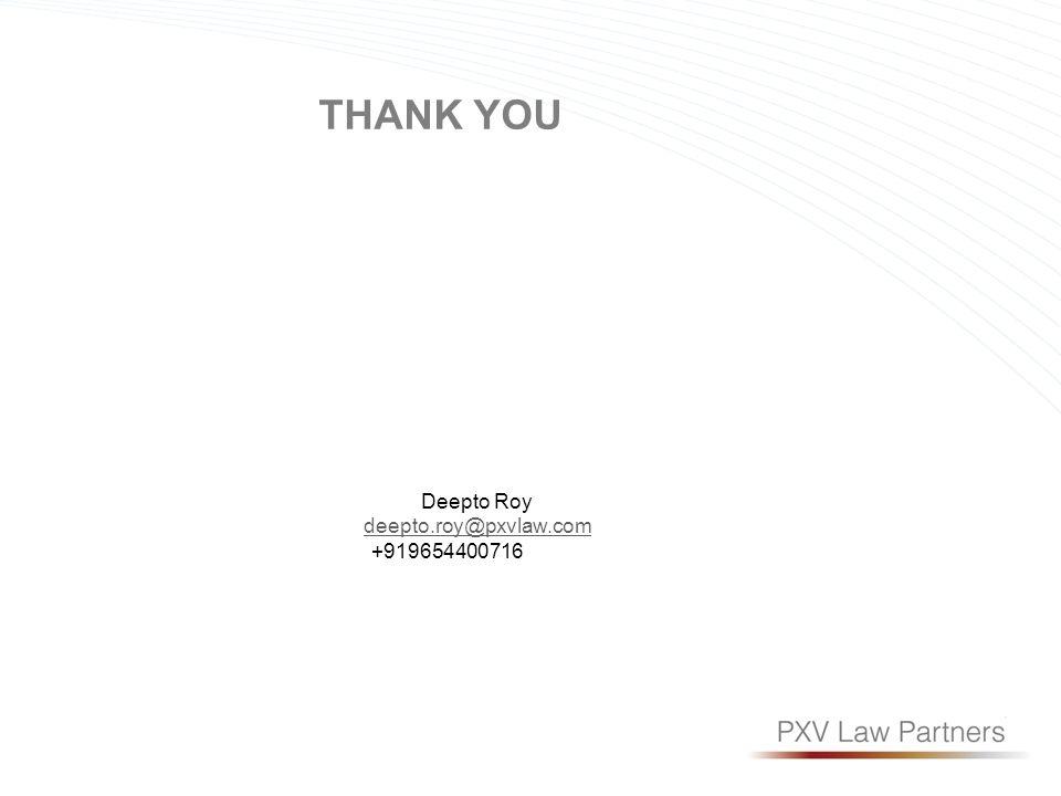 THANK YOU Deepto Roy deepto.roy@pxvlaw.com +919654400716