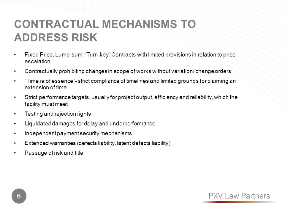 CONTRACTUAL MECHANISMS TO ADDRESS RISK Fixed Price, Lump-sum, Turn-key Contracts with limited provisions in relation to price escalation Contractually