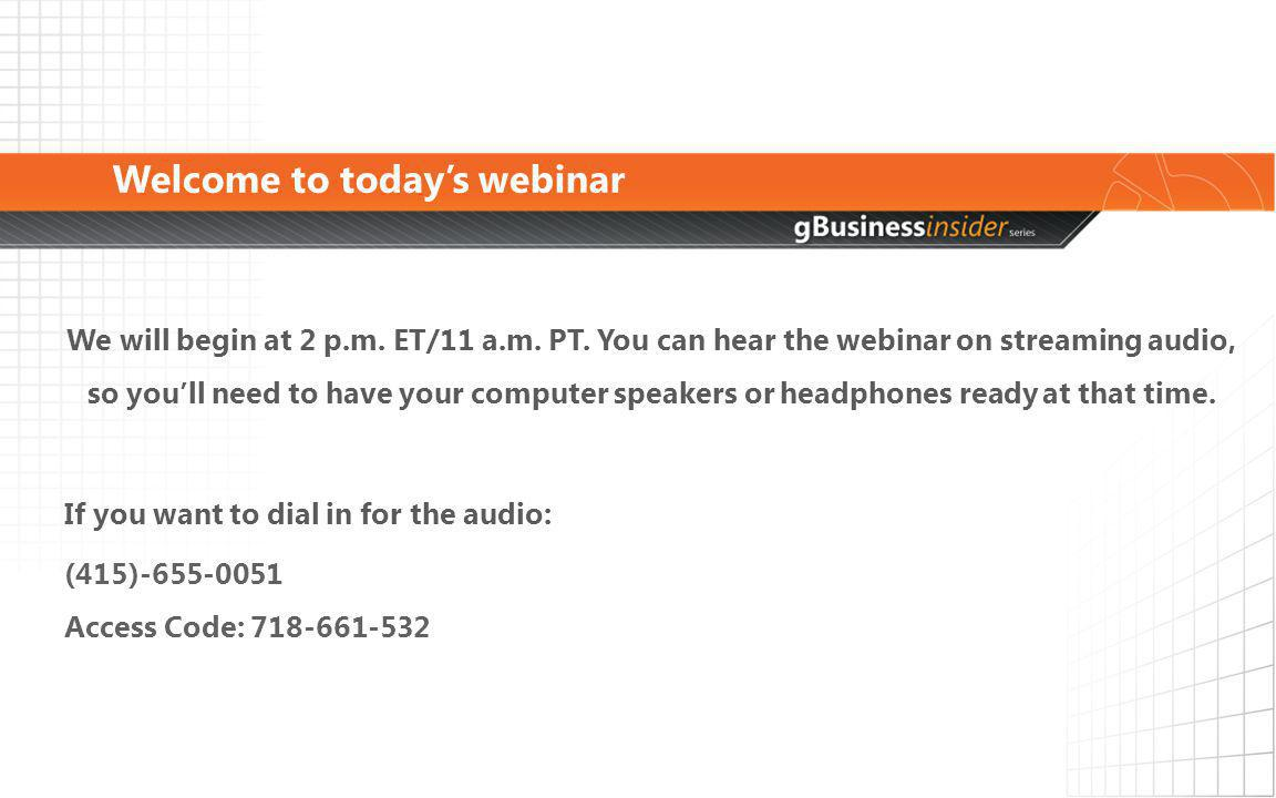 Welcome to todays webinar We will begin at 2 p.m. ET/11 a.m.