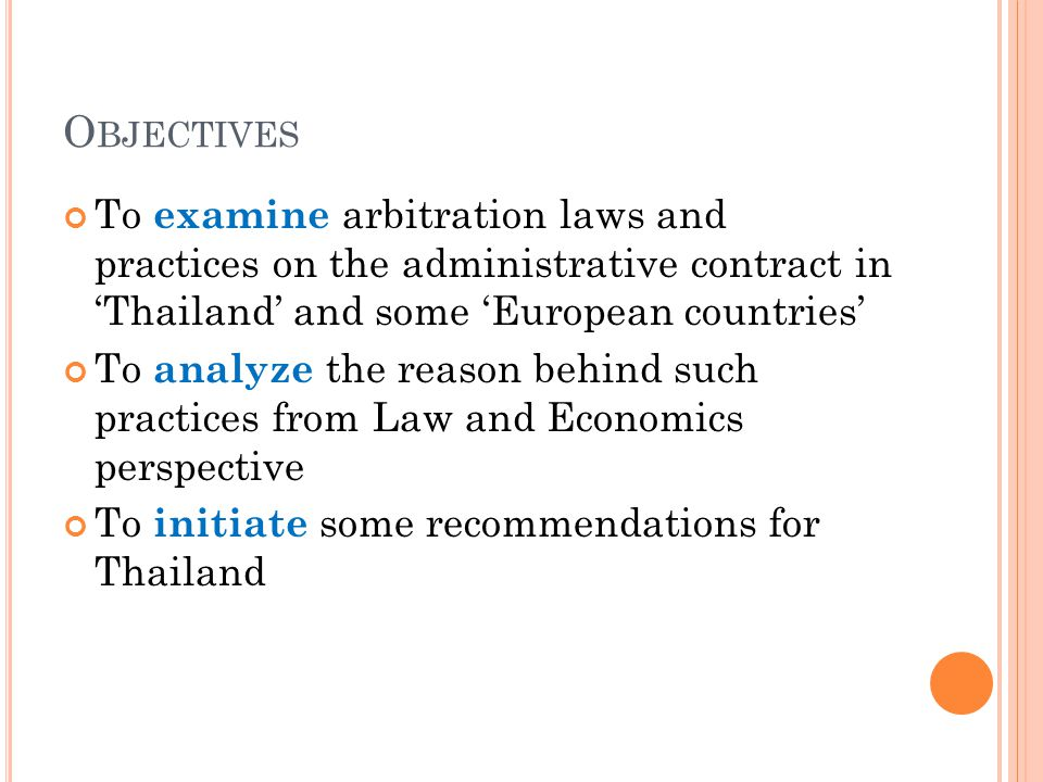 O BJECTIVES To examine arbitration laws and practices on the administrative contract in Thailand and some European countries To analyze the reason beh